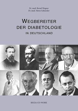 Wegbereiter der Diabetologie von Schneider,  Heinz, Wegner,  Bernd