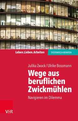 Wege aus beruflichen Zwickmühlen von Bossmann,  Ulrike, Zwack,  Julika