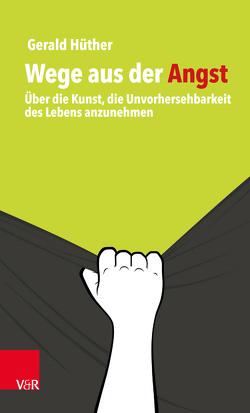 Wege aus der Angst von Hüther,  Gerald, Schild,  Carsten