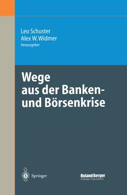 Wege aus der Banken- und Börsenkrise von Schuster,  Leo, Widmer,  Alex W.