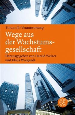 Wege aus der Wachstumsgesellschaft von Welzer,  Harald, Wiegandt,  Klaus