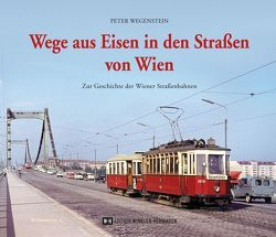 Wege aus Eisen in den Straßen von Wien von Wegenstein,  Peter