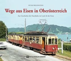 Wege aus Eisen in Oberösterreich von Wegenstein,  Peter