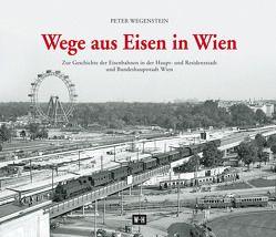 Wege aus Eisen in Wien von Wegenstein,  Peter