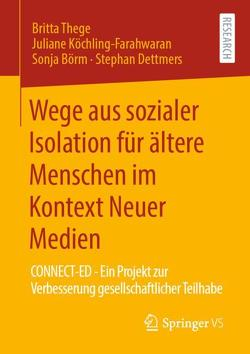 Wege aus sozialer Isolation für ältere Menschen im Kontext Neuer Medien von Börm,  Sonja, Dettmers,  Stephan, Köchling-Farahwaran,  Juliane, Thege,  Britta
