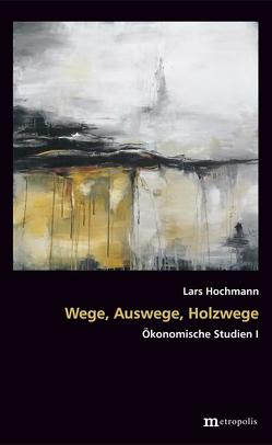 Wege, Auswege, Holzwege von Hochmann,  Lars