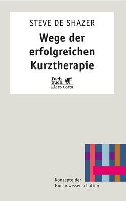 Wege der erfolgreichen Kurztherapie von DeShazer,  Steve, Stopfel,  Ulrike