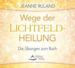 Wege der Lichtfeldheilung von Ruland,  Jeanne
