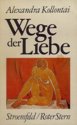 Wege der Liebe von Eschenbach,  Margit, Federn-Kohlhaas,  Etta, Kollontai,  Alexandra, Reichling,  Heidi
