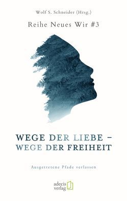 Wege der Liebe – Wege der Freiheit von Schneider,  Wolf S.