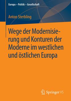 Wege der Modernisierung und Konturen der Moderne im westlichen und östlichen Europa von Sterbling,  Anton