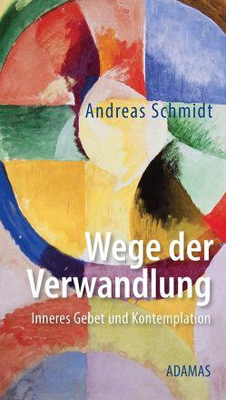 Wege der Verwandlung von Schmidt,  Andreas