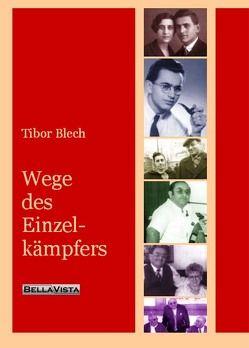 Wege des Einzelkämpfers von Blech,  Tibor