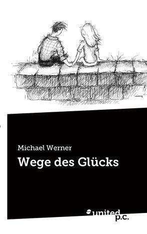 Wege des Glücks von Werner,  Michael