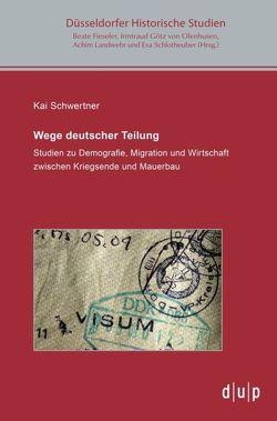 Wege deutscher Teilung von Schwertner,  Kai