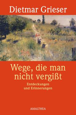 Wege, die man nicht vergißt von Grieser,  Dietmar