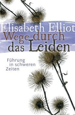 Wege durch das Leiden von Binder,  Lucian, Elliot,  Elisabeth, Horn,  Friedhilde