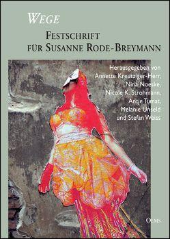 Wege – Festschrift für Susanne Rode-Breymann von Kreuziger-Herr,  Annette, Noeske,  Nina, Strohmann,  Nicole K., Tumat,  Antje, Unseld,  Melanie, Weiss,  Stefan