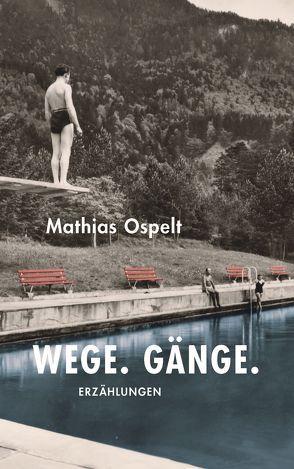 Wege. Gänge. von Ospelt,  Mathias