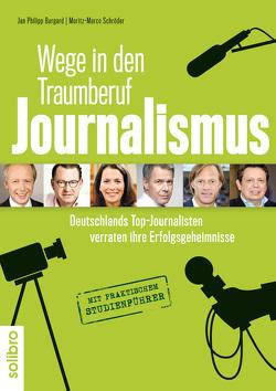 Wege in den Traumberuf Journalismus von Burgard,  Jan Philipp, Pittner,  Christoph, Schröder,  Moritz-Marco