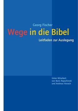 Wege in die Bibel von Fischer,  Georg, SJ,  Boris Repschinski, Vonach,  Andreas