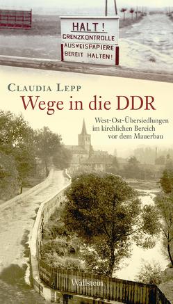 Wege in die DDR von Lepp,  Claudia