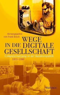 Wege in die digitale Gesellschaft von Bösch,  Frank
