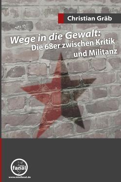 Wege in die Gewalt: Die 68er zwischen Kritik und Militanz von Gräb,  Christian, Jaworski,  Marian
