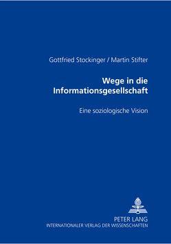 Wege in die Informationsgesellschaft von Stifter,  Martin, Stockinger,  Gottfried