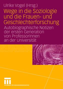 Wege in die Soziologie und die Frauen- und Geschlechterforschung von Vogel,  Ulrike