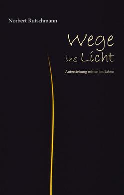 Wege ins Licht von Rutschmann,  Norbert