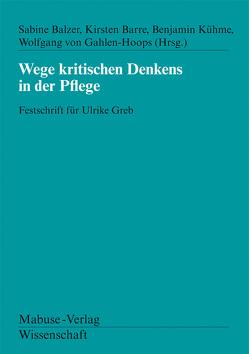 Wege kritischen Denkens in der Pflege von Balzer,  Sabine, Barre,  Kirsten, Gahlen-Hoops,  Wolfgang von, Kühme,  Benjamin
