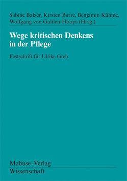 Wege kritischen Denkens in der Pflege von Balzer,  Sabine, Barre,  Kirsten, Kühme,  Benjamin, von Gahlen-Hoops,  Wolfgang