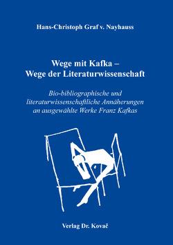 Wege mit Kafka – Wege der Literaturwissenschaft von Graf v. Nayhauss,  Hans-Christoph