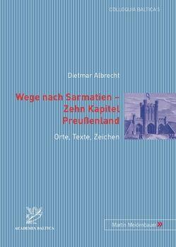Wege nach Sarmatien – Zehn Kapitel Preussenland von Albrecht,  Dietmar