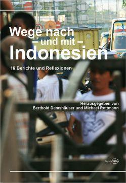 Wege nach – und mit – Indonesien von Damshäuser,  Berthold, Rottmann,  Michael