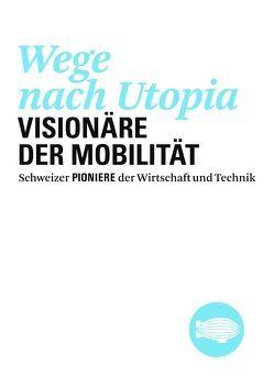 Wege nach Utopia. Visionäre der Mobilität von Degen,  Hans R