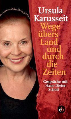Wege übers Land und durch die Zeiten von Karusseit,  Ursula, Schütt,  Hans-Dieter