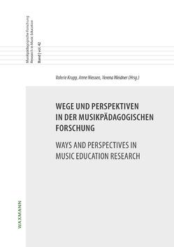 Wege und Perspektiven in der musikpädagogischen Forschung Ways and Perspectives in Music Education Research von Krupp,  Valerie, Niessen,  Anne, Weidner,  Verena