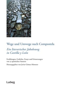 Wege und Umwege nach Compostela. Ein literarischer Jakobsweg in Castilla y León von Gómez-Montero,  Javier
