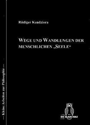 """Wege und Wandlungen der menschlichen """"Seele"""" von Kendziora,  Rüdiger"""
