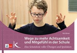 Wege zu Achtsamkeit und Mitgefühl in der Schule von Altner,  Nils