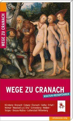 Wege zu Cranach von Grebe,  Anja, Krischke,  Roland