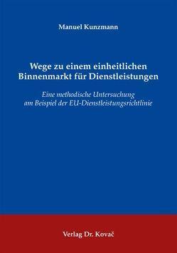 Wege zu einem einheitlichen Binnenmarkt für Dienstleistungen von Kunzmann,  Manuel