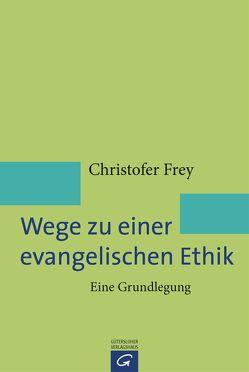 Wege zu einer evangelischen Ethik von Frey,  Christofer