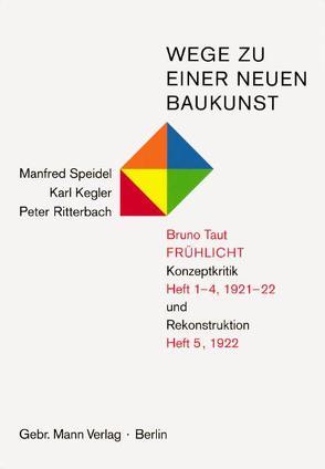 Wege zu einer neuen Baukunst. Bruno Taut, Frühlicht von Kegler,  Karl, Ritterbach,  Peter, Speidel,  Manfred