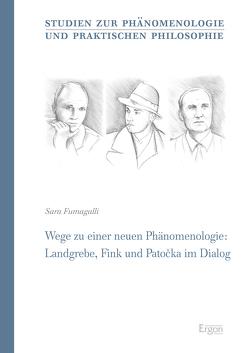 Wege zu einer neuen Phänomenologie: Landgrebe, Fink und Patocka im Dialog von Fumagalli,  Sara