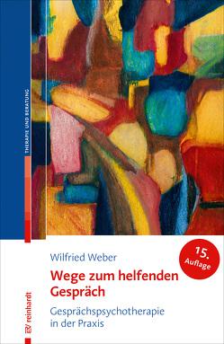 Wege zum helfenden Gespräch von Weber,  Wilfried