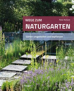 Wege zum Naturgarten von Richard,  Peter