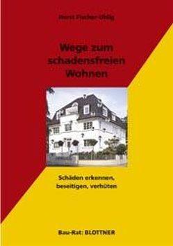 Wege zum schadensfreien Wohnen von Fischer-Uhlig,  Horst